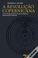 A Revolução Copernicana : A Astronomia Planetária no Desenvolvimento do Pensamento Ocidental