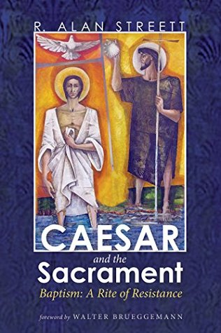 Caesar and the Sacrament: Baptism: A Rite of Resistance