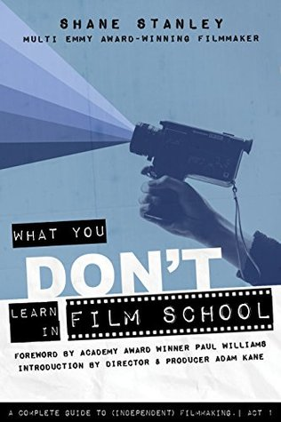 What You Don't Learn In Film School: A Complete Guide To (Independent) Filmmaking.