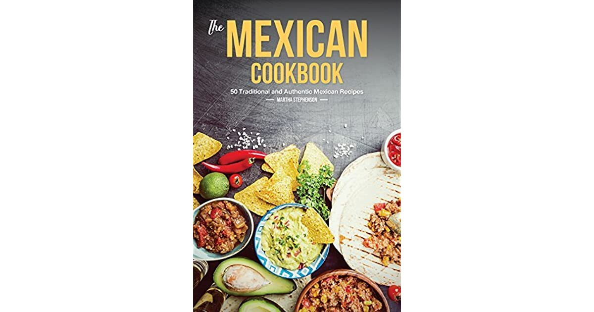 The mexican cookbook 50 traditional and authentic mexican recipes the mexican cookbook 50 traditional and authentic mexican recipes by martha stephenson forumfinder Image collections