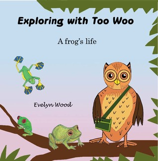 Exploring with Too Woo (A frog's life. #3)