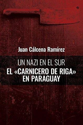 """Un nazi en el Sur: El """"Carnicero de Riga"""" en Paraguay"""