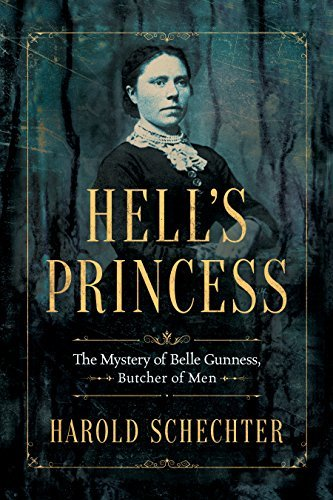 Hell's Princess The Mystery of Belle Gunness, Butcher of Men