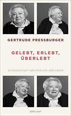 Gelebt, erlebt, überlebt by Gertrude Pressburger