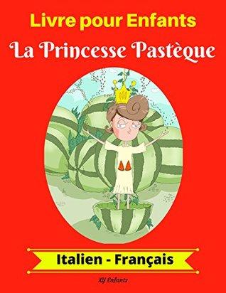 Livre pour Enfants : La Princesse Pastèque (Italien-Français) (Italien-Français Livre Bilingue pour Enfants t. 1) XY Enfants