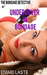 Undercover in Bondage: Erotic BDSM (The Bondage Detective Book 1)