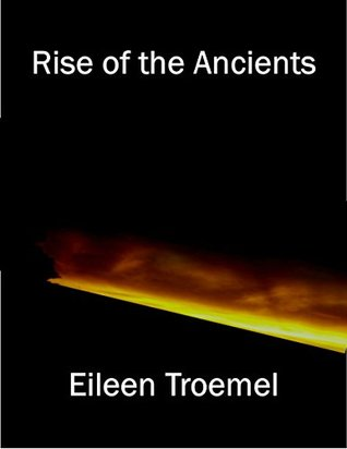 Rise of the Ancients by Eileen Troemel
