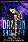 Dragon Shattered (Spellbound Shifters: Dragons Entwined, #1)