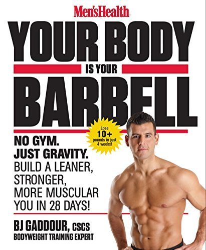 Men-s-Health-Your-Body-is-Your-Barbell-No-Gym-Just-Gravity-Build-a-Leaner-Stronger-More-Muscular-You-in-28-Days-
