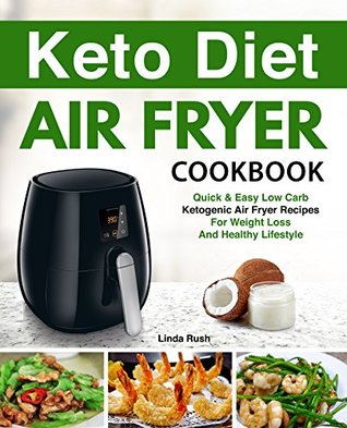 Keto Diet Air Fryer Cookbook Quick And Easy Low Carb Ketogenic