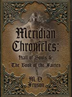 Hall of Souls & the Book of the Fairies (Meridian Chronicles #1)