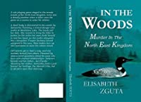 In the Woods: Murder in the North East Kingdom