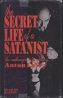 The Secret Life of a Satanist; The Authorized Biography of Anton Levey: The Autorized Biography of Anton Lavey