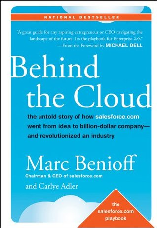 Behind the Cloud: The Untold Story of How Salesforce com Went from
