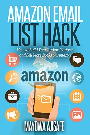 Amazon Email List Hack: How to Build Your Author Platform and Sell More Books on Amazon
