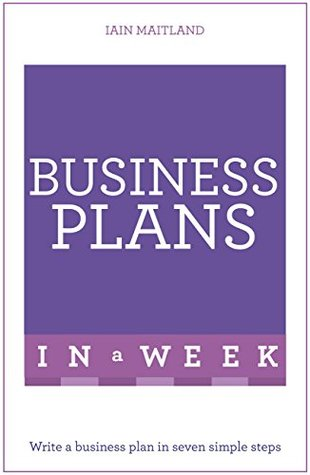 Business Plans In A Week: Write A Business Plan In Seven Simple Steps (Teach Yourself)