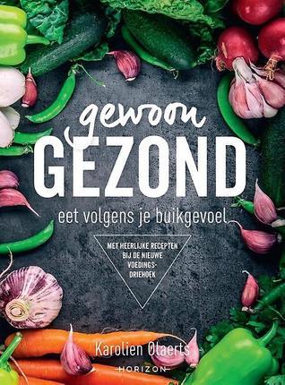 Gewoon gezond eet volgens je buikgevoel by Karolien Olaerts