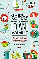 Ghidul Nordic pentru a trai Cu 10 Ani mai mult : 10 sfaturi simple pentu o viata mai fericita si mai sanatoasa