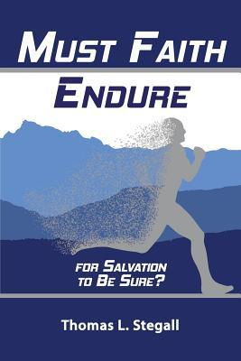Must Faith Endure for Salvation to Be Sure?: A Biblical Study of the Perseverance Versus Preservation of the Saints