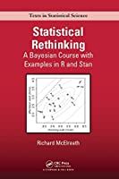 Statistical Rethinking: A Bayesian Course with Examples in R and Stan (Chapman & Hall/CRC Texts in Statistical Science Book 122)