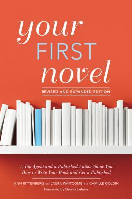 Your First Novel A Top Agent and a Published Author Show You How to Write Your Book.