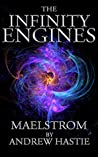 Maelstrom (The Infinity Engines, #2)