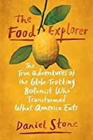 The Food Explorer: The True Adventures of the Globe-Trotting Botanist Who Transformed the American Dinner Table