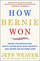 How Bernie Won: Inside the Revolution That's Taking Back Our Country-and Where We Go from Here: Inside the Revolution That's Taking Back Our Country-and Where We Go from Here