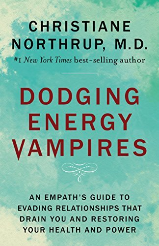 Dodging Energy Vampires An Empath's Guide to Evading Relationships That Drain You and Restoring Your Health and Power