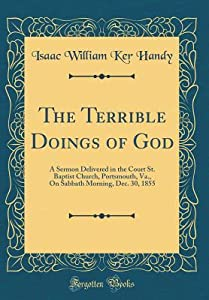 The Terrible Doings of God: A Sermon Delivered in the Court St. Baptist Church, Portsmouth, Va., on Sabbath Morning, Dec. 30, 1855