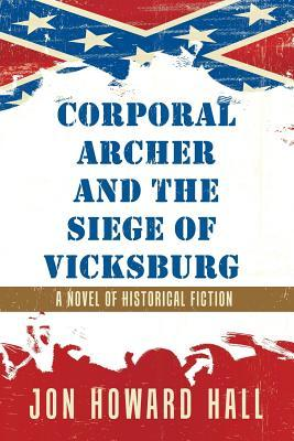 Corporal Archer and the Siege of Vicksburg: A Novel of Historical Fiction