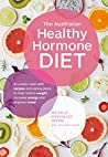 The Australian Healthy Hormone Diet: The Four-Week Lifestyle Plan that Will Transform Your Health