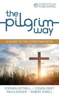 The Pilgrim Way: A Guide to the Christian Faith  by  Stephen Cottrell