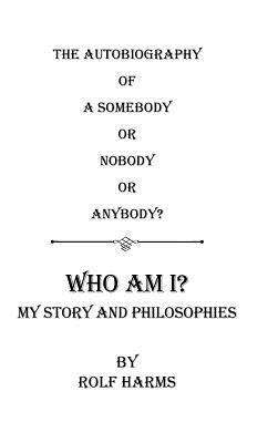 Who Am I? My Story and Philosophies: The Autobiography of a Somebody or Nobody or Anybody?