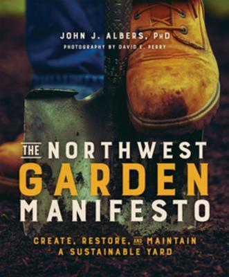 The Northwest Garden Manifesto Create, Restore, and Maintain A Sustainable Yard