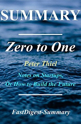 Summary | Zero to One: By Peter Thiel - Notes on Startups, or How to Build the Future (Zero to One: Notes on Startups, or How to Build the Future - Book, ... Audible, Audiobook, Summary Book 1)