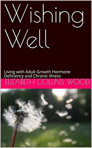 Wishing Well: Living with Adult Growth Hormone Deficiency and Chronic illness