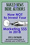 Naked News for Indie Authors: How NOT to Invest Your Marketing $$$