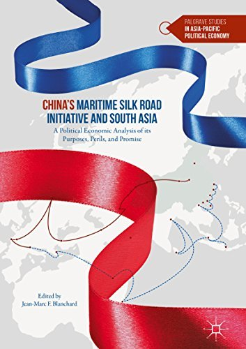 China's Maritime Silk Road Initiative and South Asia A Political Economic Analysis of its Purposes, Perils, and Promise