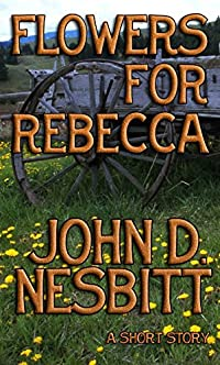Flowers For Rebecca: A Western Short Story