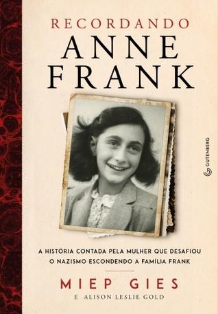 Recordando Anne Frank: A história contada pela mulher que desafiou o nazismo escondendo a família Frank