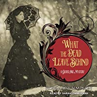 What the Dead Leave Behind (A Gilded Age Mystery, #1)