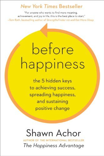 Before-Happiness-The-5-Hidden-Keys-to-Achieving-Success-Spreading-Happiness-and-Sustaining-Positive-Change