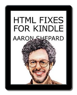 HTML Fixes for Kindle: Advanced Self Publishing for Kindle Books, or Tips on Tweaking Your App's HTML So Your Ebooks Look Their Best