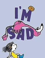 I'm Sad (I'm Bored, #2)