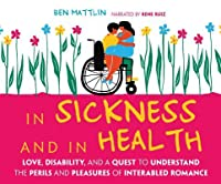 In Sickness and in Health: Love, Disability, and a Quest to Understand the Perils and Pleasures of Interabled Romance