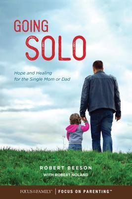 Going Solo Hope and Healing for the Single Mom or Dad