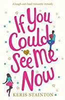 If You Could See Me Now: A Laugh Out Loud Romantic Comedy about Becoming Your Own Hero