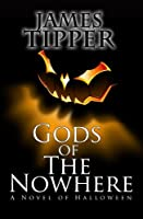 Gods of The Nowhere: A Novel of Halloween