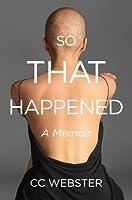 So, That Happened: A Memoir